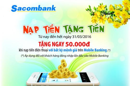 Sacombank: Nạp tiền tặng tiền