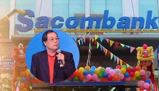 Ông Trầm Bê và 2 khoản nợ hàng chục nghìn tỷ tại Sacombank