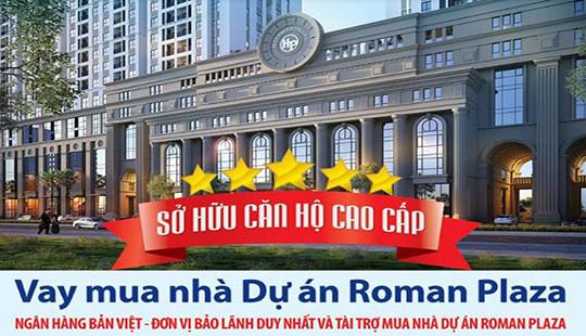 Sở hữu ngay căn hộ Roman Plaza với nhiều ưu đãi từ Ngân hàng Bản Việt