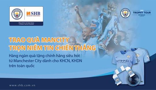 Đón Cup ngoại hạng Anh cùng SHB: Trao quà Man City - Trọn niềm tin chiến thắng