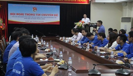 Hội nghị thông tin chuyên đề dành cho cán bộ đoàn chủ chốt và các nhà báo trẻ