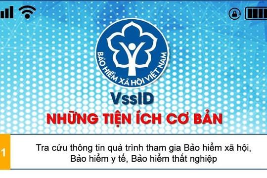 Ứng dụng VssID - Bảo hiểm xã hội số: Những tiện ích cơ bản