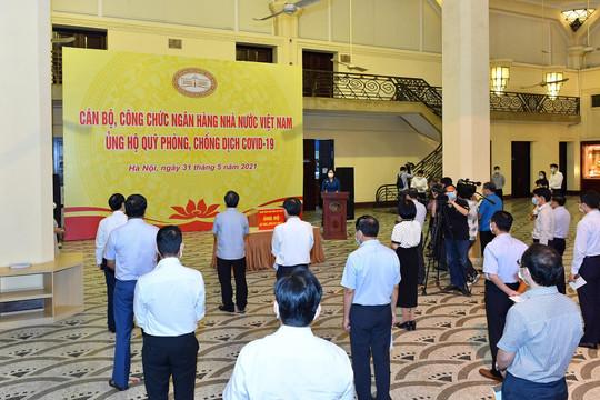 Cán bộ, công chức Ngân hàng Nhà nước Việt Nam ủng hộ quỹ phòng, chống dịch Covid-19