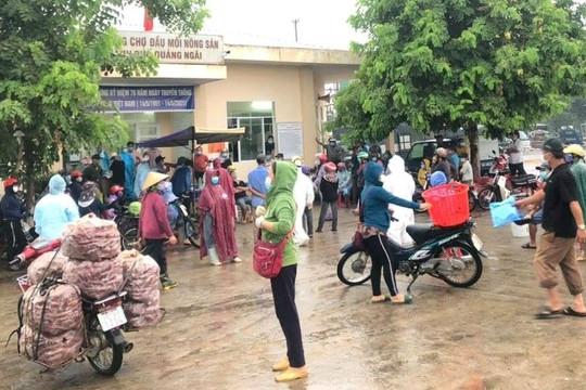 Test nhanh 2 tài xế dương tính, phong tỏa chợ đầu mối lớn nhất tỉnh Quảng Ngãi