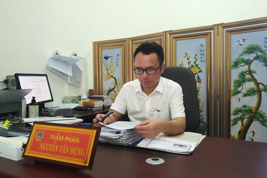 Thẩm phán Nguyễn Văn Hùng: Luôn học hỏi, cập nhật kiến thức để sẵn sàng cho những vụ án phức tạp