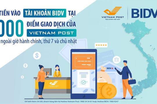 Dễ dàng nộp tiền vào tài khoản BIDV tại 6.000 điểm bưu điện Vietnam Post